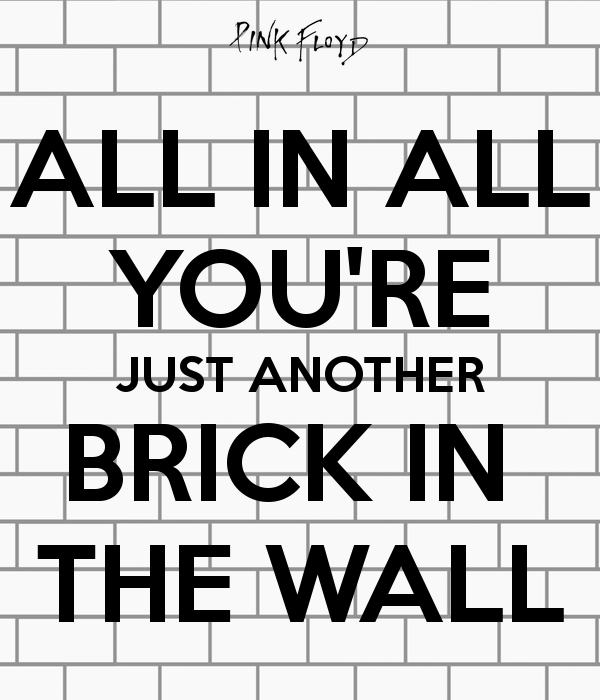 all-in-all-you-re-just-another-brick-in-the-wall